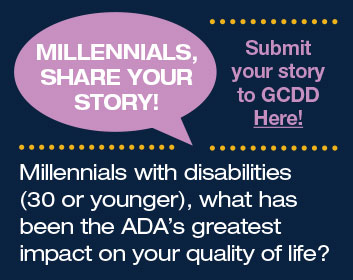 Millennials with disabilities  (30 or younger), what has been the ADA's greatest impact on your quality of life? Submit your story here!